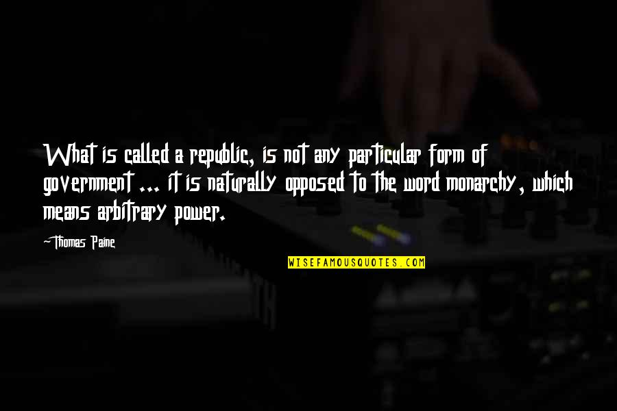 Wouls Quotes By Thomas Paine: What is called a republic, is not any