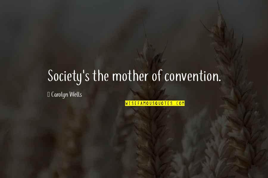 Wow Cho'gall Quotes By Carolyn Wells: Society's the mother of convention.