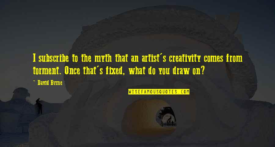 Wow Cho'gall Quotes By David Byrne: I subscribe to the myth that an artist's