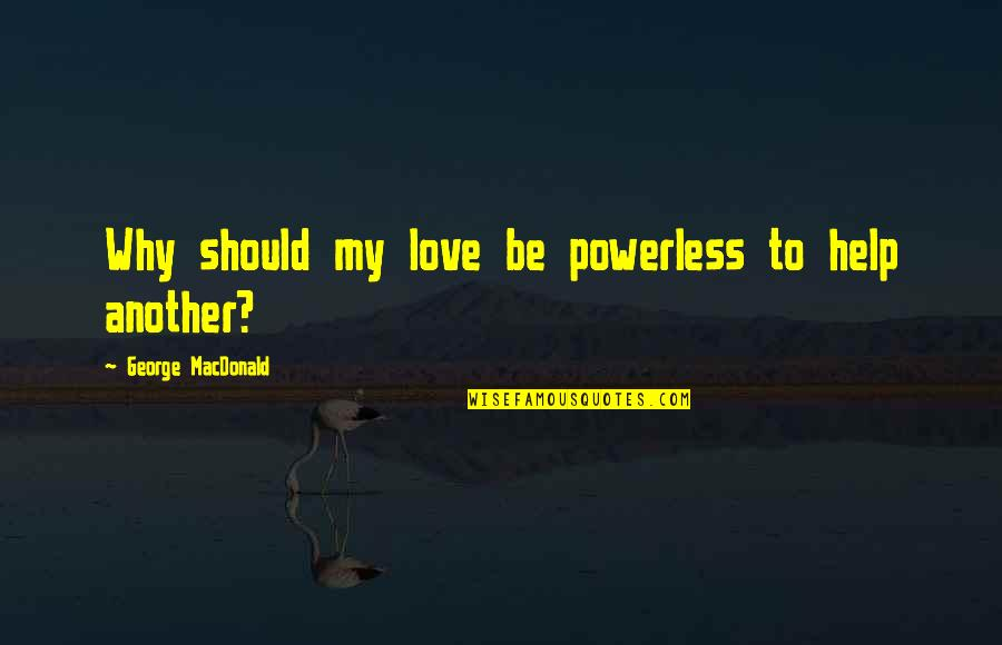 Wow Yrel Quotes By George MacDonald: Why should my love be powerless to help