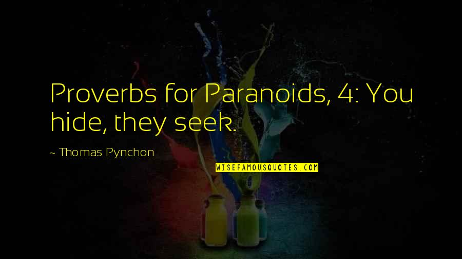 Wow Yrel Quotes By Thomas Pynchon: Proverbs for Paranoids, 4: You hide, they seek.