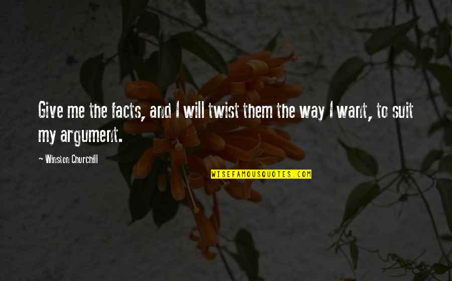 Wow Yrel Quotes By Winston Churchill: Give me the facts, and I will twist