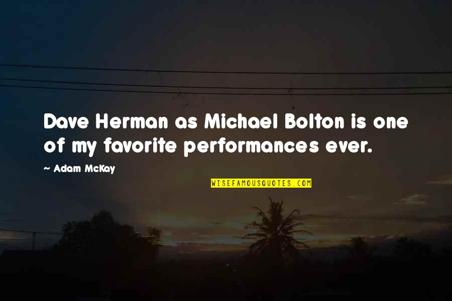 Wpold Quotes By Adam McKay: Dave Herman as Michael Bolton is one of