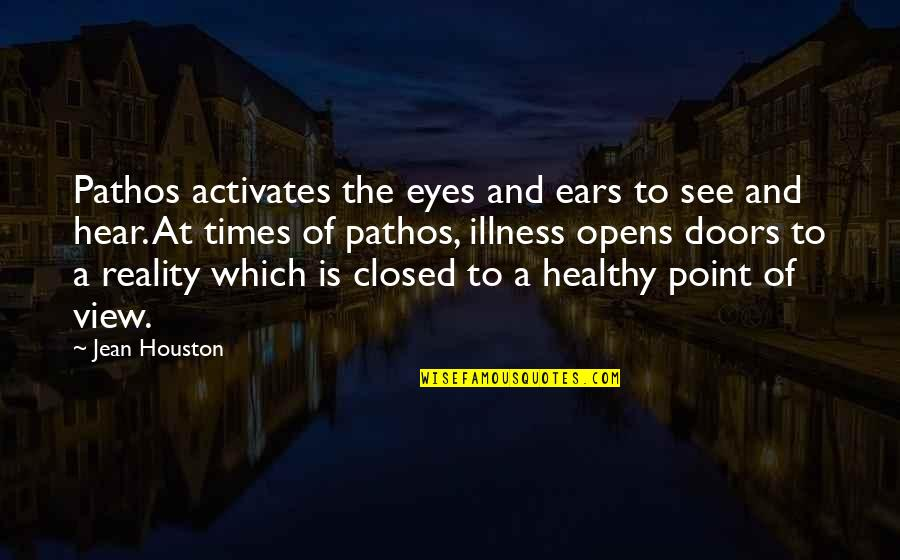 Wpold Quotes By Jean Houston: Pathos activates the eyes and ears to see