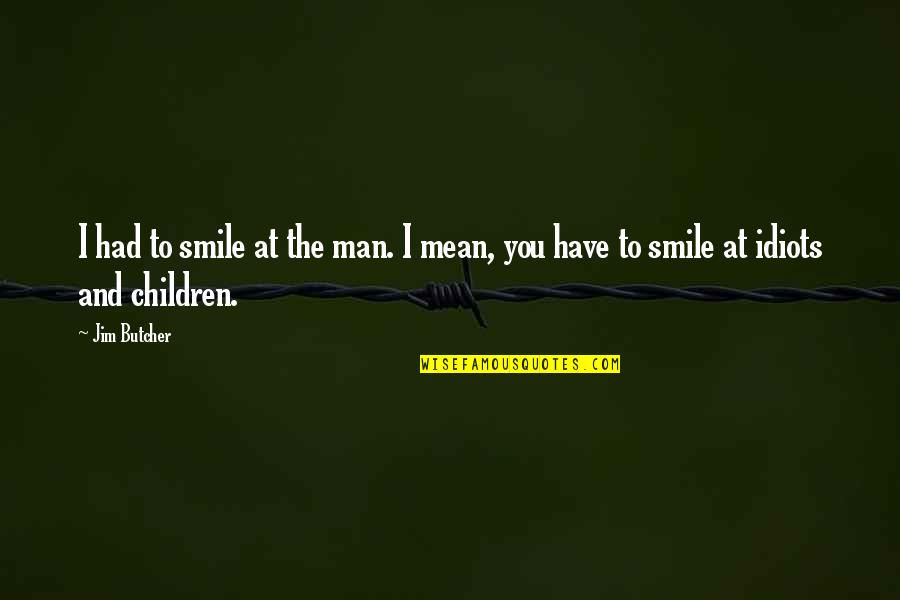 Wpold Quotes By Jim Butcher: I had to smile at the man. I