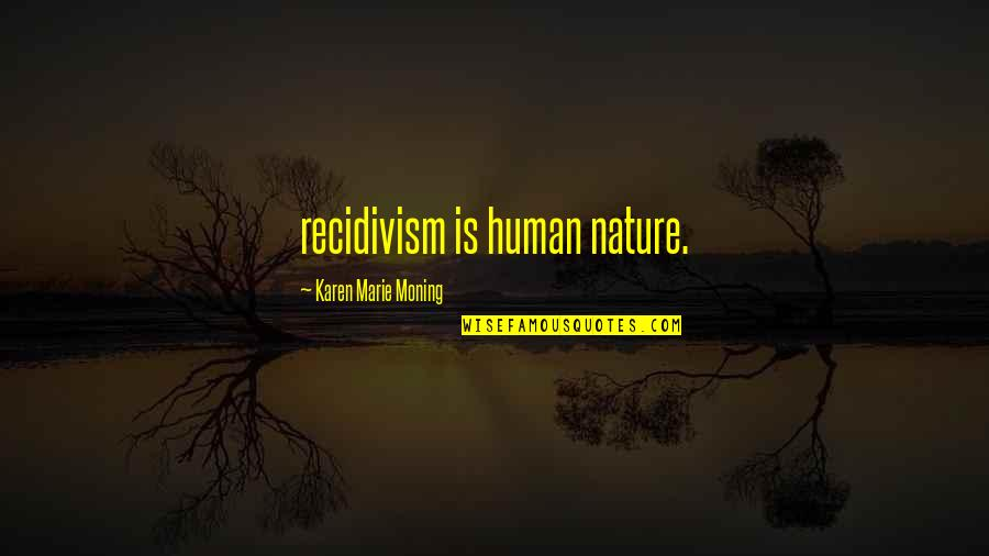 Wpold Quotes By Karen Marie Moning: recidivism is human nature.