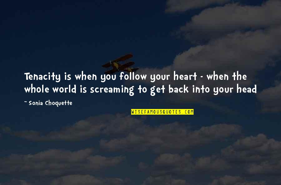 Wpold Quotes By Sonia Choquette: Tenacity is when you follow your heart -