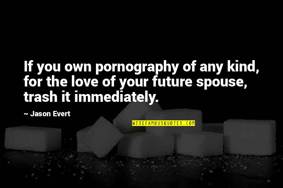 Wprds Quotes By Jason Evert: If you own pornography of any kind, for