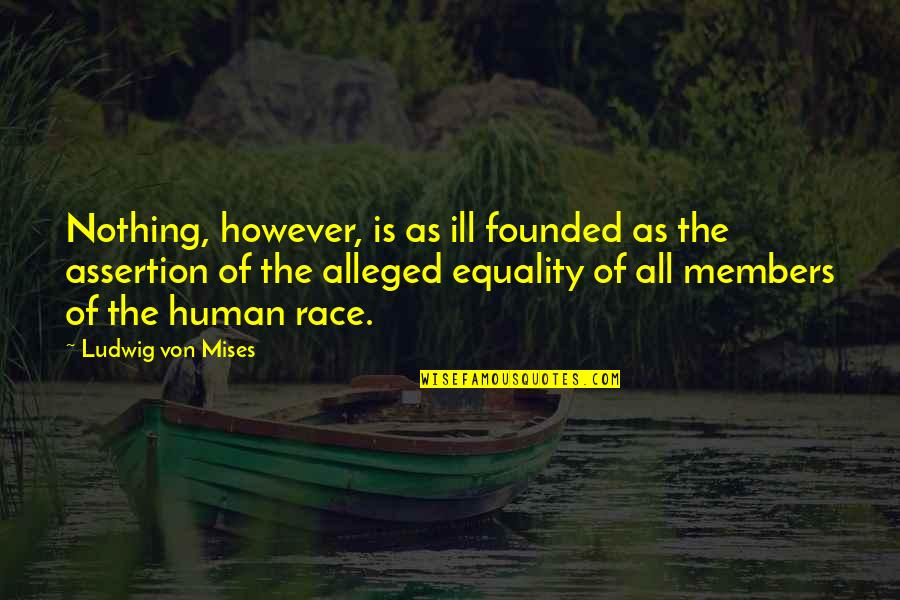 Wprds Quotes By Ludwig Von Mises: Nothing, however, is as ill founded as the