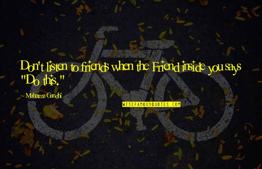 Wprds Quotes By Mahatma Gandhi: Don't listen to friends when the Friend inside