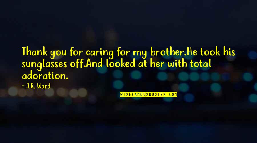Wrath And Beth Quotes By J.R. Ward: Thank you for caring for my brother.He took