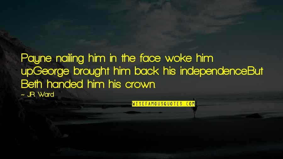 Wrath And Beth Quotes By J.R. Ward: Payne nailing him in the face woke him