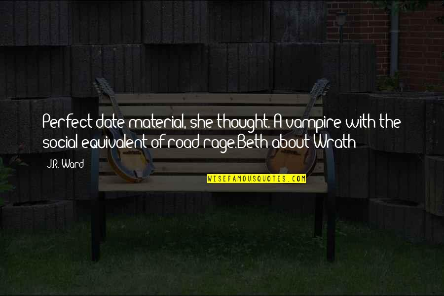 Wrath And Beth Quotes By J.R. Ward: Perfect date material, she thought. A vampire with