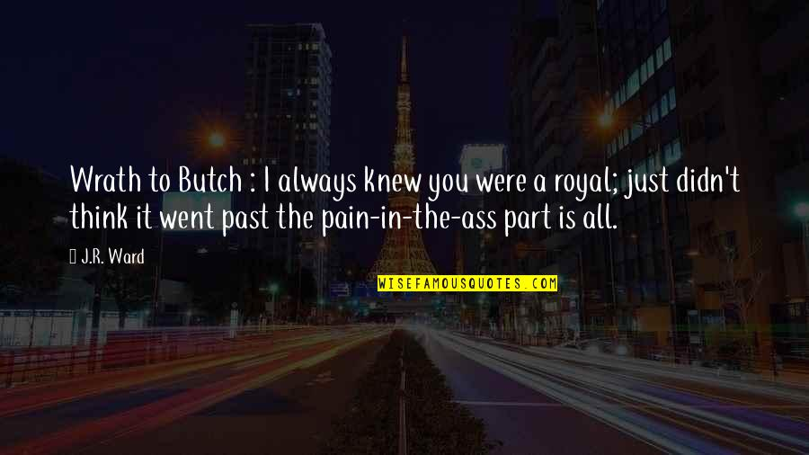 Wrath Bdb Quotes By J.R. Ward: Wrath to Butch : I always knew you