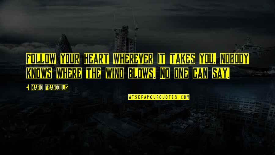 Wrath Bdb Quotes By Mario Frangoulis: Follow your heart wherever it takes you. Nobody