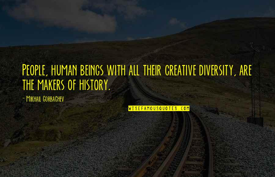 Wrath Bdb Quotes By Mikhail Gorbachev: People, human beings with all their creative diversity,