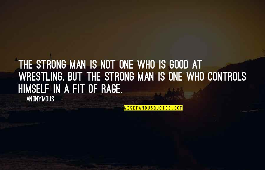 Wrestling Quotes By Anonymous: The strong man is not one who is