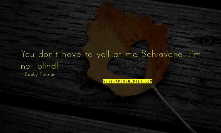 Wrestling Quotes By Bobby Heenan: You don't have to yell at me Schiavone.