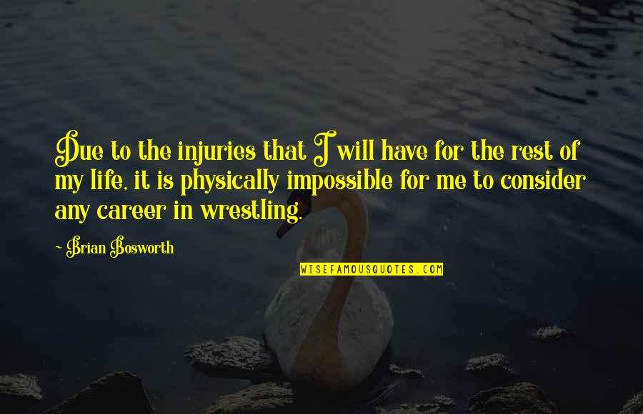 Wrestling Quotes By Brian Bosworth: Due to the injuries that I will have