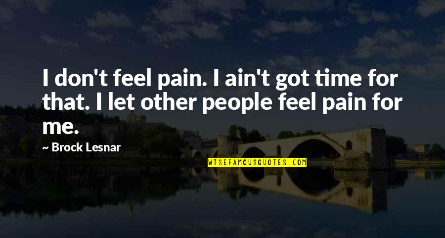 Wrestling Quotes By Brock Lesnar: I don't feel pain. I ain't got time
