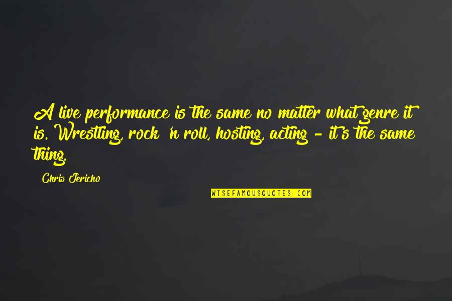 Wrestling Quotes By Chris Jericho: A live performance is the same no matter