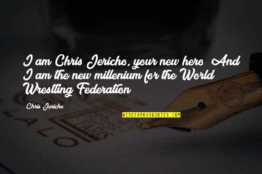 Wrestling Quotes By Chris Jericho: I am Chris Jericho, your new hero! And