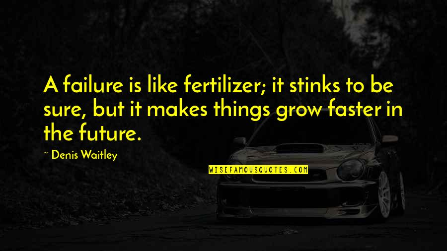 Wrestling Quotes By Denis Waitley: A failure is like fertilizer; it stinks to