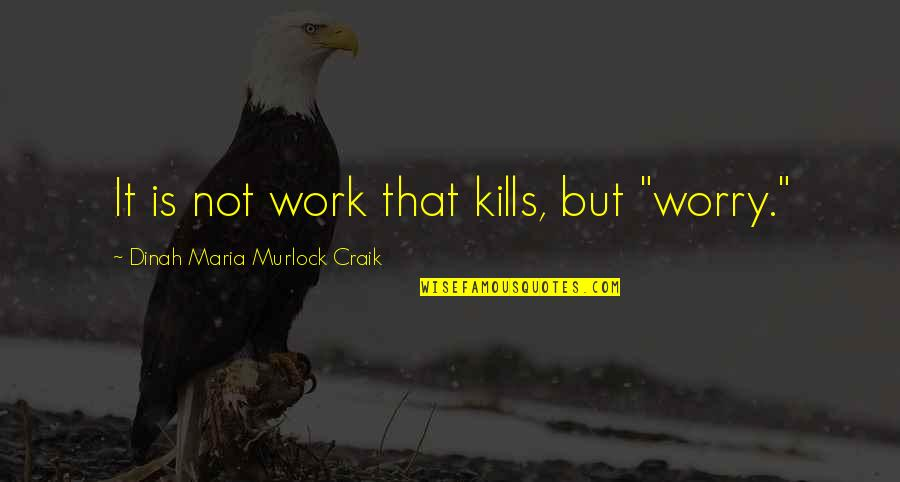 """Wrestling Quotes By Dinah Maria Murlock Craik: It is not work that kills, but """"worry."""""""