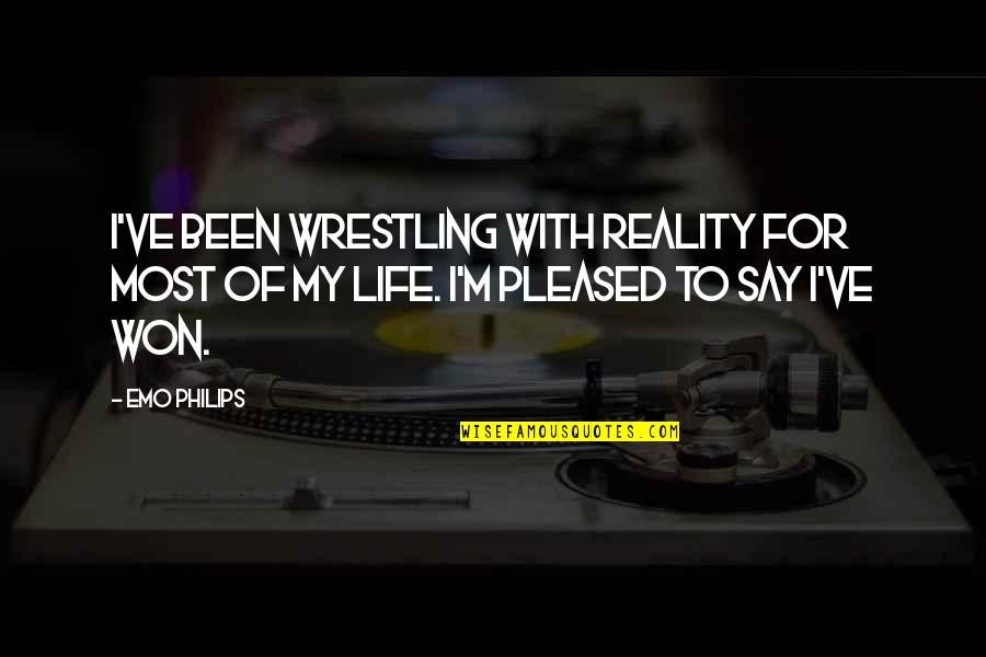 Wrestling Quotes By Emo Philips: I've been wrestling with reality for most of