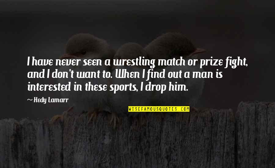 Wrestling Quotes By Hedy Lamarr: I have never seen a wrestling match or