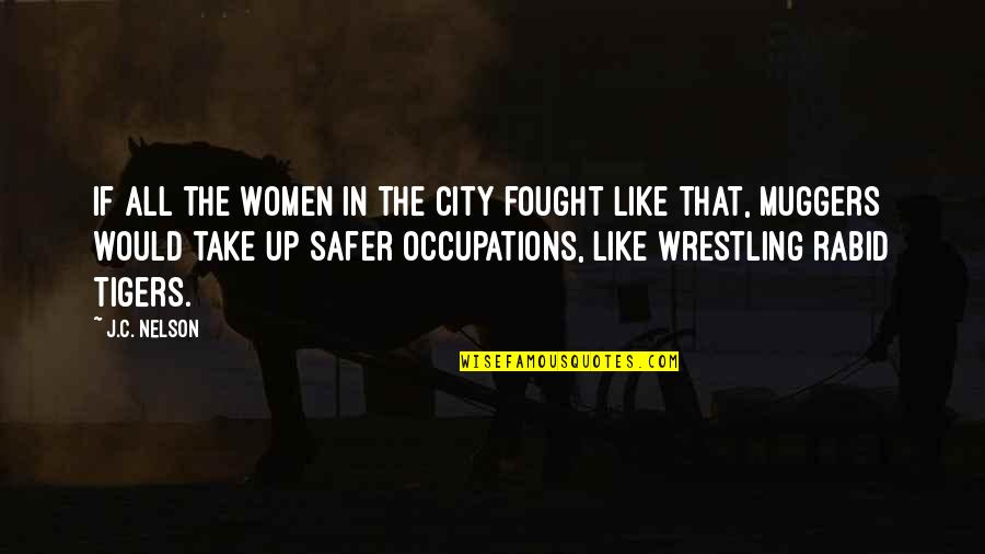 Wrestling Quotes By J.C. Nelson: If all the women in the city fought
