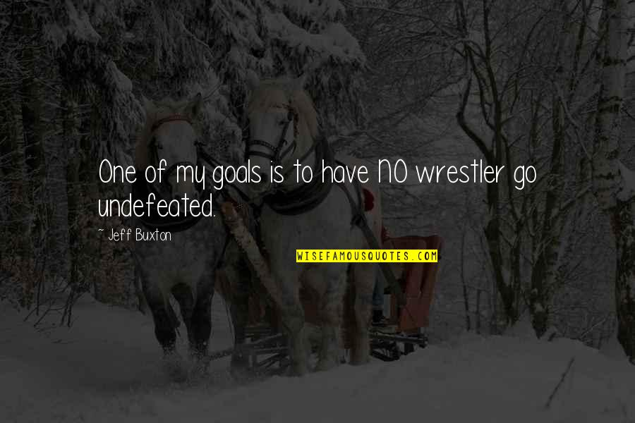 Wrestling Quotes By Jeff Buxton: One of my goals is to have NO