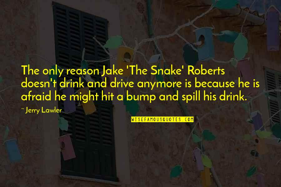 Wrestling Quotes By Jerry Lawler: The only reason Jake 'The Snake' Roberts doesn't