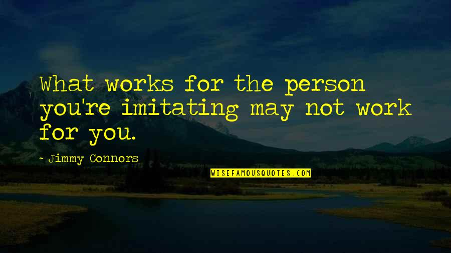Wrestling Quotes By Jimmy Connors: What works for the person you're imitating may