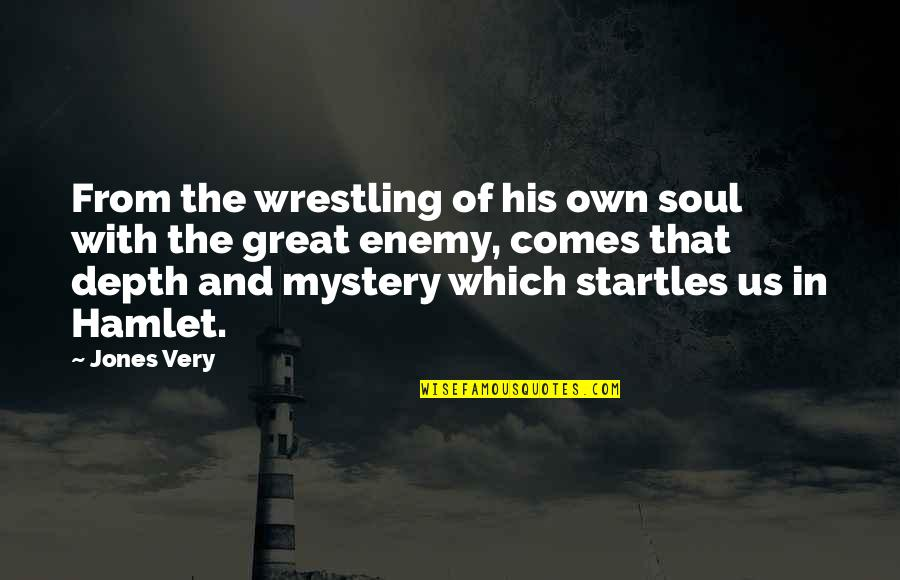 Wrestling Quotes By Jones Very: From the wrestling of his own soul with