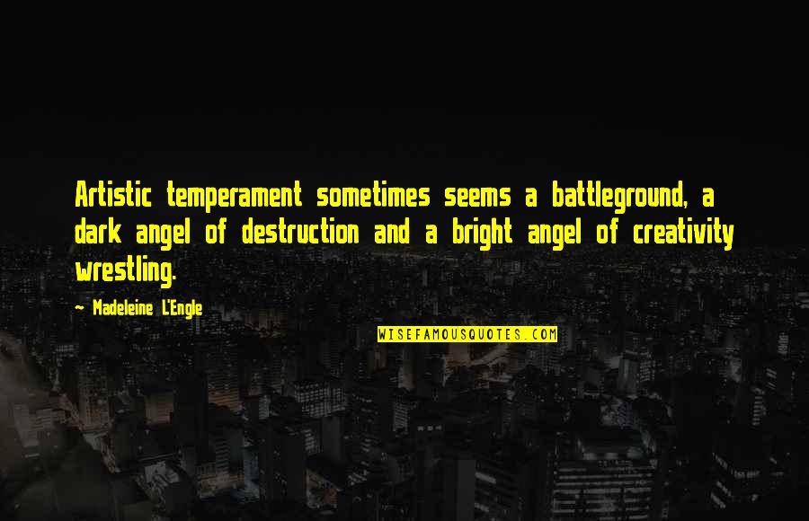 Wrestling Quotes By Madeleine L'Engle: Artistic temperament sometimes seems a battleground, a dark