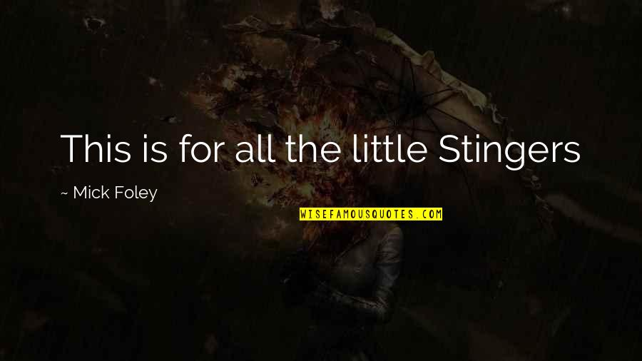 Wrestling Quotes By Mick Foley: This is for all the little Stingers