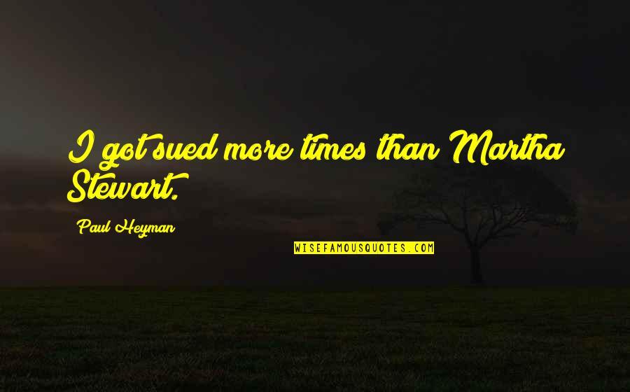Wrestling Quotes By Paul Heyman: I got sued more times than Martha Stewart.