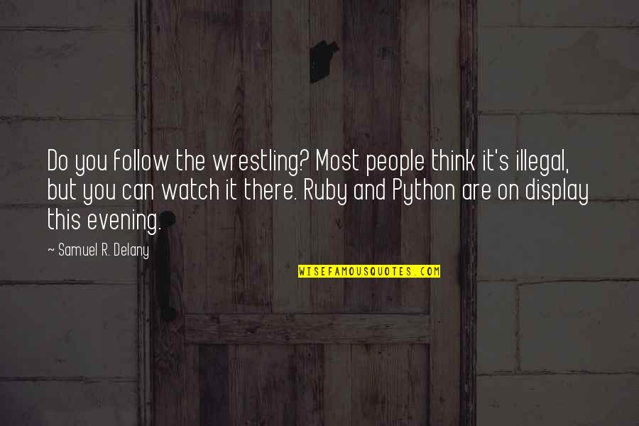 Wrestling Quotes By Samuel R. Delany: Do you follow the wrestling? Most people think