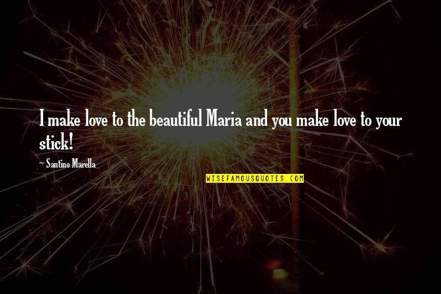 Wrestling Quotes By Santino Marella: I make love to the beautiful Maria and