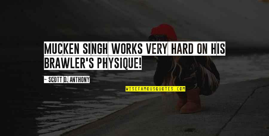 Wrestling Quotes By Scott D. Anthony: Mucken Singh works VERY hard on his brawler's