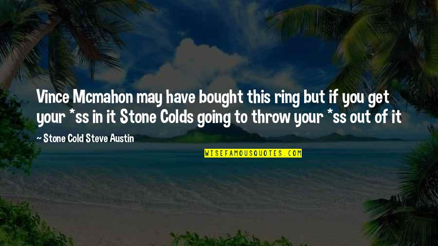 Wrestling Quotes By Stone Cold Steve Austin: Vince Mcmahon may have bought this ring but