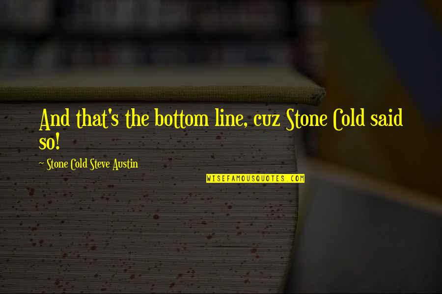 Wrestling Quotes By Stone Cold Steve Austin: And that's the bottom line, cuz Stone Cold