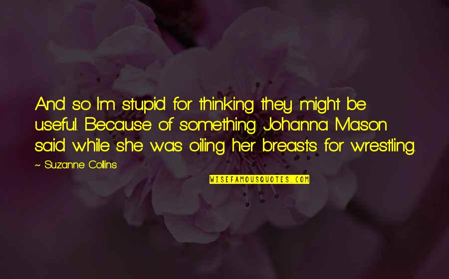 Wrestling Quotes By Suzanne Collins: And so I'm stupid for thinking they might