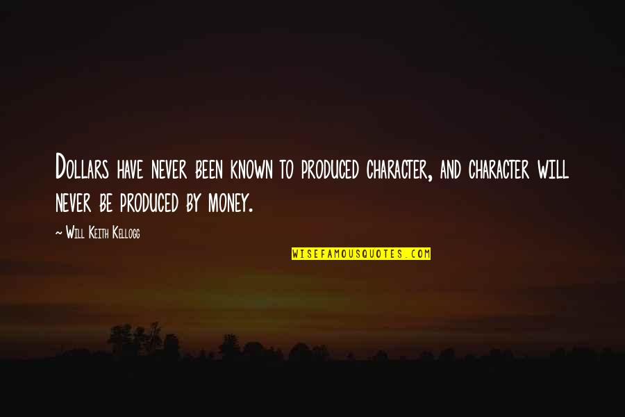 Wrestling Quotes By Will Keith Kellogg: Dollars have never been known to produced character,