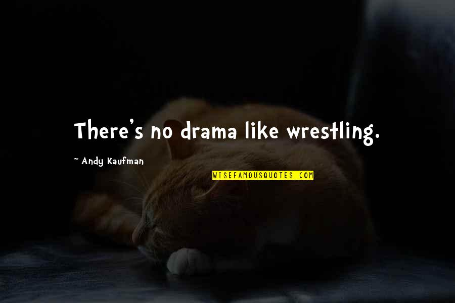 Wrestling's Quotes By Andy Kaufman: There's no drama like wrestling.
