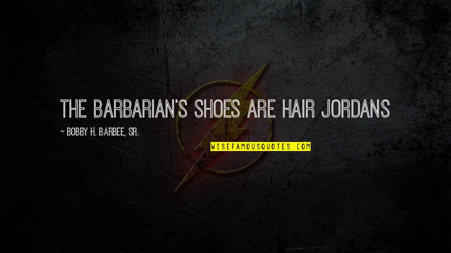 Wrestling's Quotes By Bobby H. Barbee, Sr.: The Barbarian's shoes are Hair Jordans