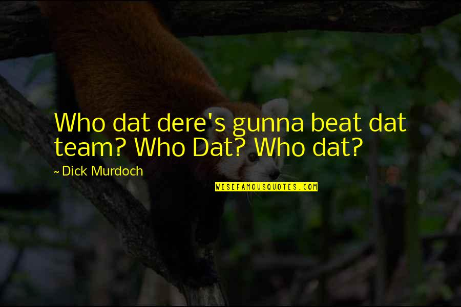 Wrestling's Quotes By Dick Murdoch: Who dat dere's gunna beat dat team? Who