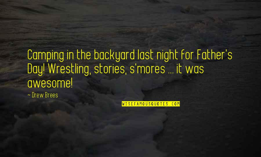 Wrestling's Quotes By Drew Brees: Camping in the backyard last night for Father's