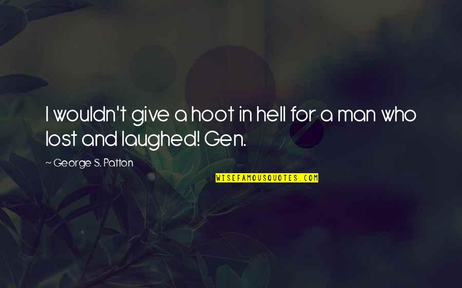Wrestling's Quotes By George S. Patton: I wouldn't give a hoot in hell for